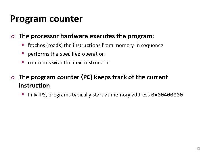 Carnegie Mellon Program counter ¢ The processor hardware executes the program: § fetches (reads)
