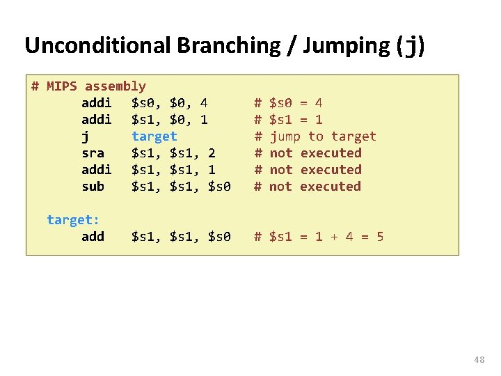 Carnegie Mellon Unconditional Branching / Jumping (j) # MIPS assembly addi $s 0, $0,