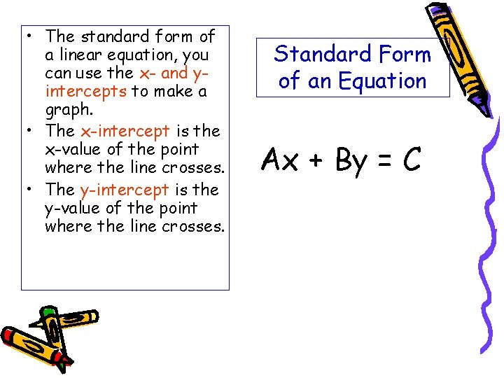 • The standard form of a linear equation, you can use the x-