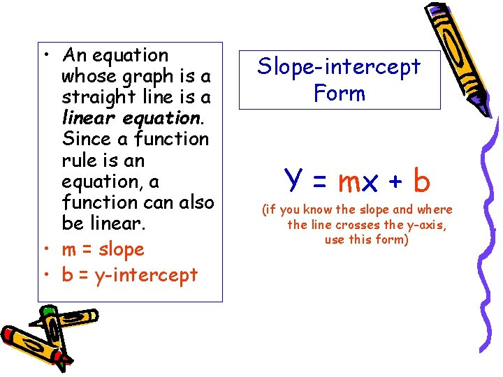 • An equation whose graph is a straight line is a linear equation.