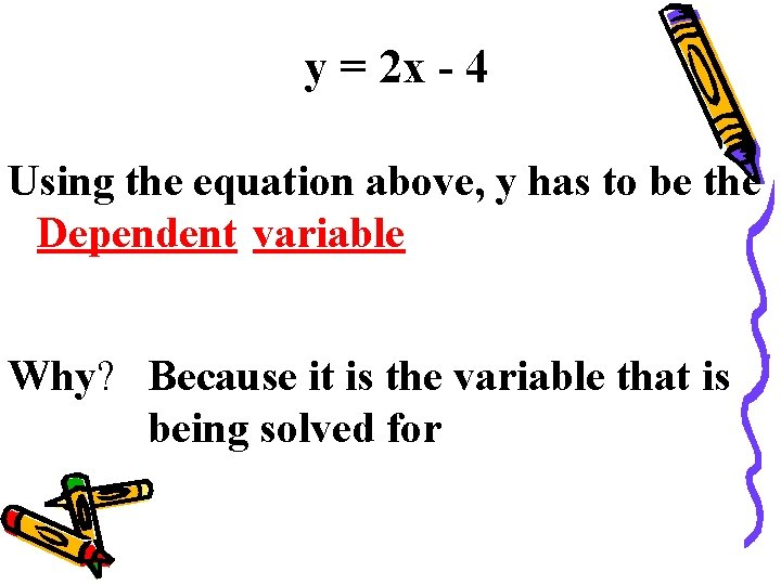 y = 2 x - 4 Using the equation above, y has to be