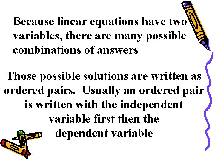 Because linear equations have two variables, there are many possible combinations of answers Those