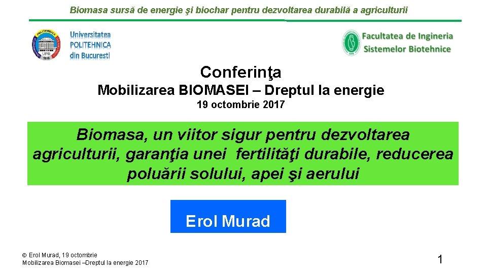 Biomasa sursă de energie şi biochar pentru dezvoltarea durabilă a agriculturii Conferinţa Mobilizarea BIOMASEI