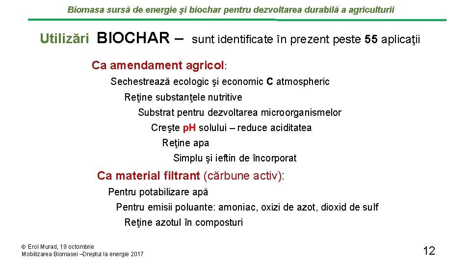 Biomasa sursă de energie şi biochar pentru dezvoltarea durabilă a agriculturii Utilizări BIOCHAR –