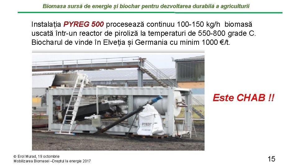 Biomasa sursă de energie şi biochar pentru dezvoltarea durabilă a agriculturii Instalația PYREG 500