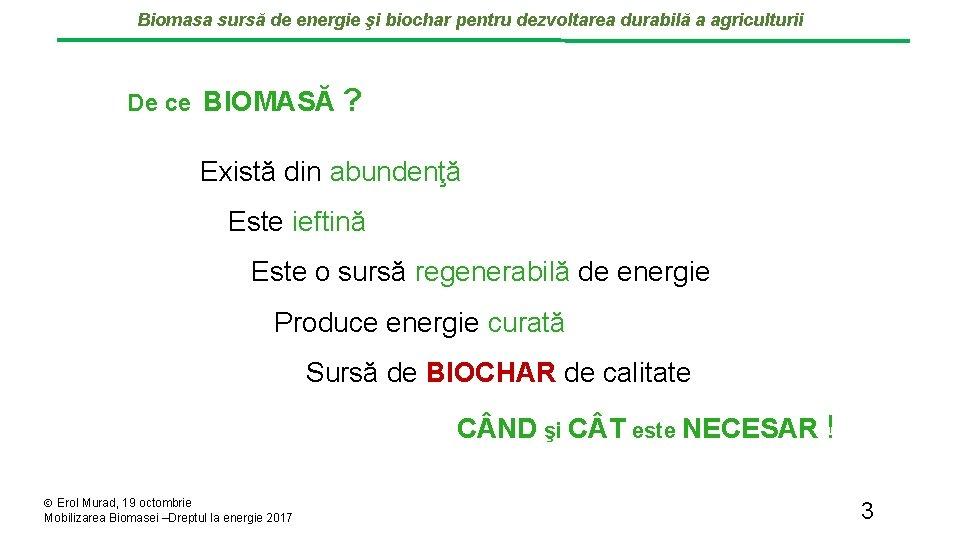 Biomasa sursă de energie şi biochar pentru dezvoltarea durabilă a agriculturii De ce BIOMASĂ
