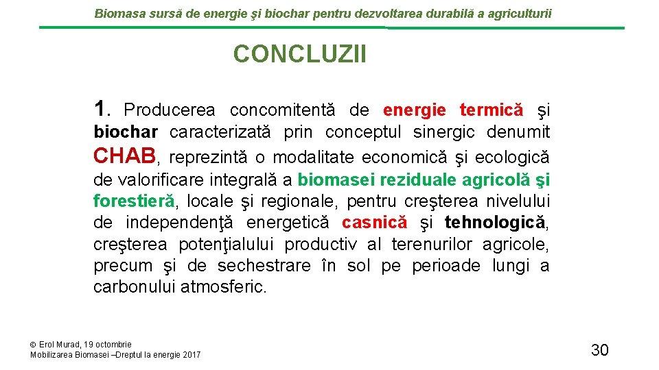 Biomasa sursă de energie şi biochar pentru dezvoltarea durabilă a agriculturii CONCLUZII 1. Producerea