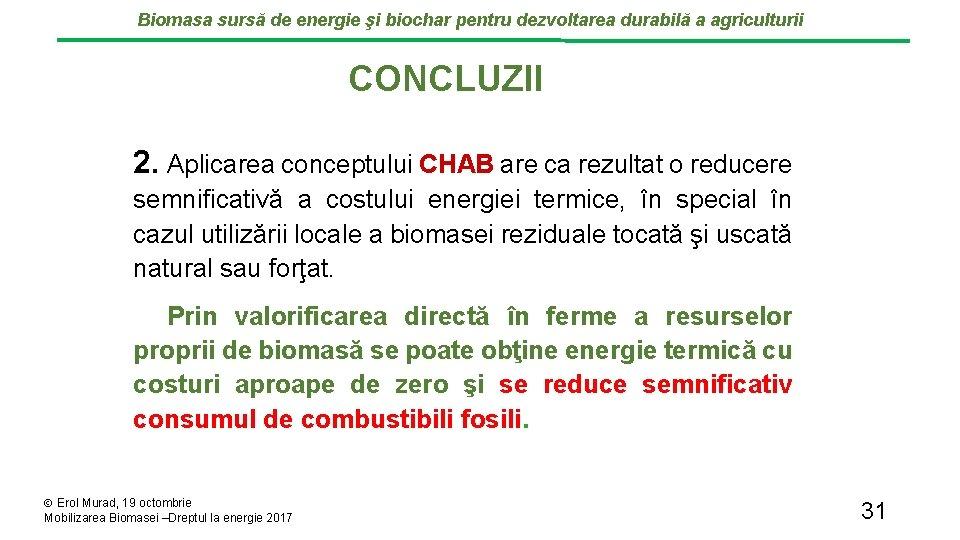 Biomasa sursă de energie şi biochar pentru dezvoltarea durabilă a agriculturii CONCLUZII 2. Aplicarea