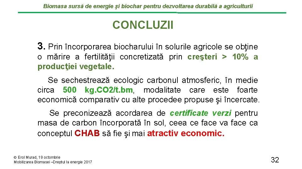 Biomasa sursă de energie şi biochar pentru dezvoltarea durabilă a agriculturii CONCLUZII 3. Prin
