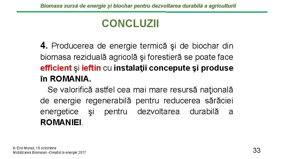 Biomasa sursă de energie şi biochar pentru dezvoltarea durabilă a agriculturii CONCLUZII 4. Producerea