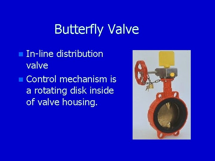 Butterfly Valve In-line distribution valve n Control mechanism is a rotating disk inside of