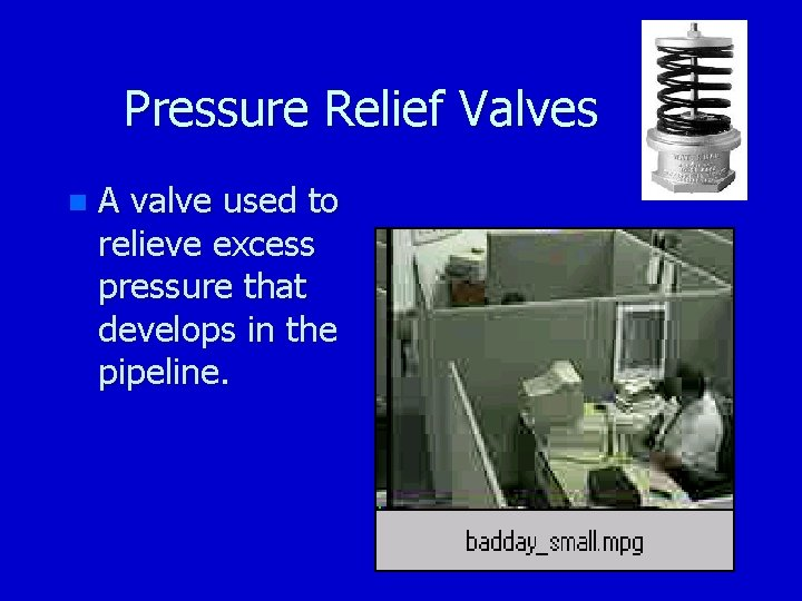 Pressure Relief Valves n A valve used to relieve excess pressure that develops in