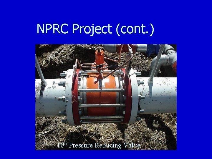 "NPRC Project (cont. ) 10"" Pressure Reducing Valve"