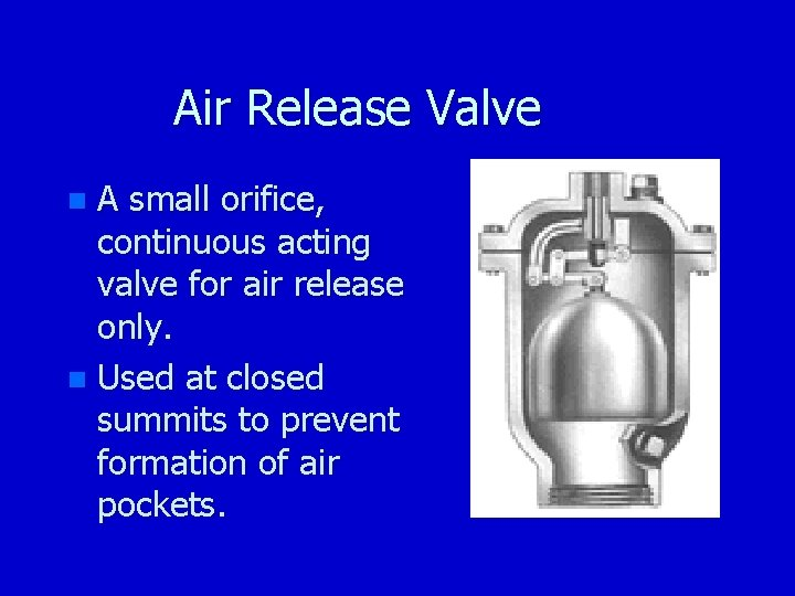 Air Release Valve A small orifice, continuous acting valve for air release only. n