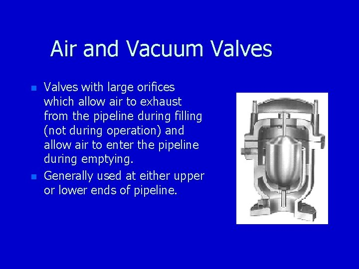 Air and Vacuum Valves n n Valves with large orifices which allow air to
