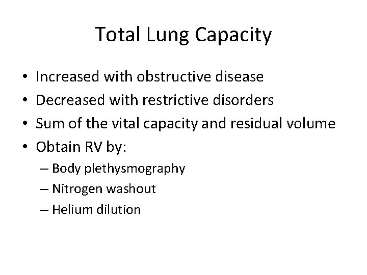 Total Lung Capacity • • Increased with obstructive disease Decreased with restrictive disorders Sum