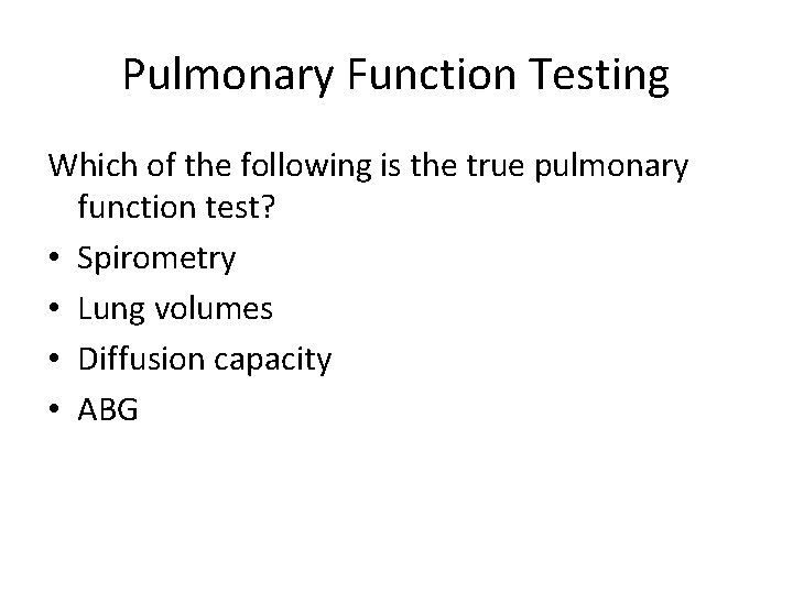 Pulmonary Function Testing Which of the following is the true pulmonary function test? •