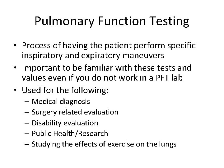 Pulmonary Function Testing • Process of having the patient perform specific inspiratory and expiratory
