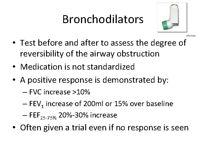 Bronchodilators • Test before and after to assess the degree of reversibility of the