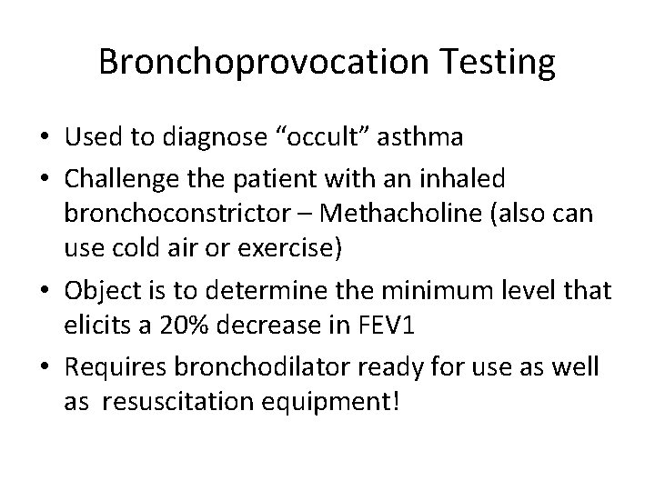 """Bronchoprovocation Testing • Used to diagnose """"occult"""" asthma • Challenge the patient with an"""