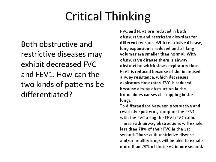 Critical Thinking Both obstructive and restrictive diseases may exhibit decreased FVC and FEV 1.