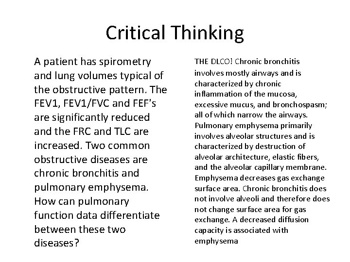 Critical Thinking A patient has spirometry and lung volumes typical of the obstructive pattern.