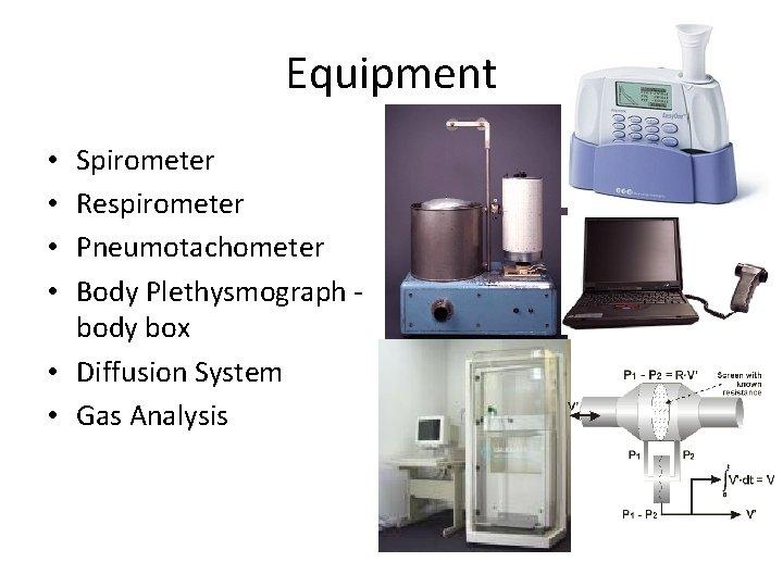 Equipment Spirometer Respirometer Pneumotachometer Body Plethysmograph - body box • Diffusion System • Gas