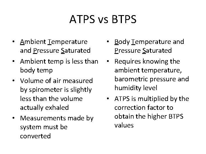 ATPS vs BTPS • Ambient Temperature • Body Temperature and Pressure Saturated • Ambient