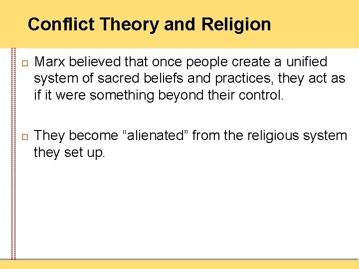 Conflict Theory and Religion Marx believed that once people create a unified system of