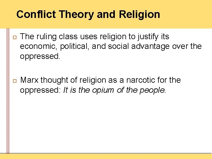 Conflict Theory and Religion The ruling class uses religion to justify its economic, political,