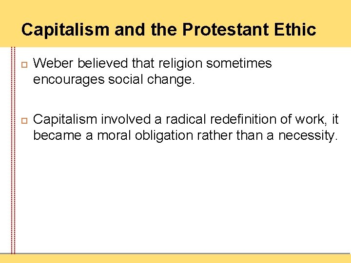 Capitalism and the Protestant Ethic Weber believed that religion sometimes encourages social change. Capitalism