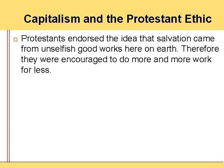 Capitalism and the Protestant Ethic Protestants endorsed the idea that salvation came from unselfish