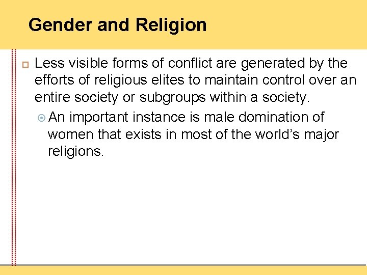Gender and Religion Less visible forms of conflict are generated by the efforts of
