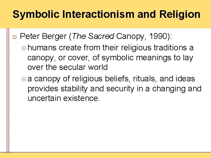 Symbolic Interactionism and Religion Peter Berger (The Sacred Canopy, 1990): humans create from their