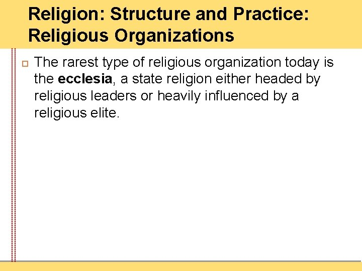 Religion: Structure and Practice: Religious Organizations The rarest type of religious organization today is