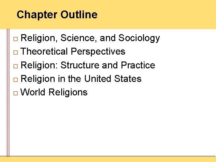 Chapter Outline Religion, Science, and Sociology Theoretical Perspectives Religion: Structure and Practice Religion in
