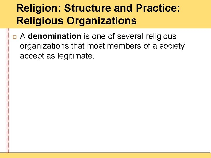 Religion: Structure and Practice: Religious Organizations A denomination is one of several religious organizations