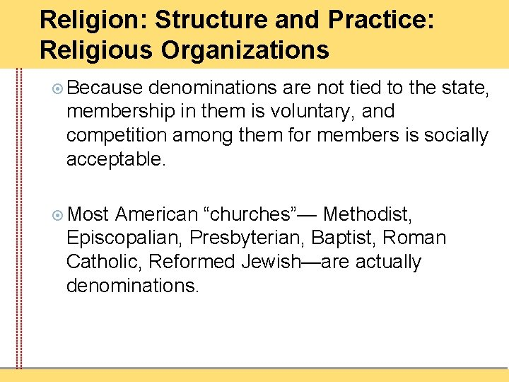 Religion: Structure and Practice: Religious Organizations Because denominations are not tied to the state,