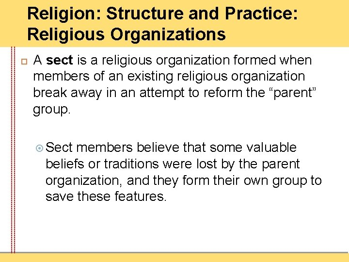 Religion: Structure and Practice: Religious Organizations A sect is a religious organization formed when