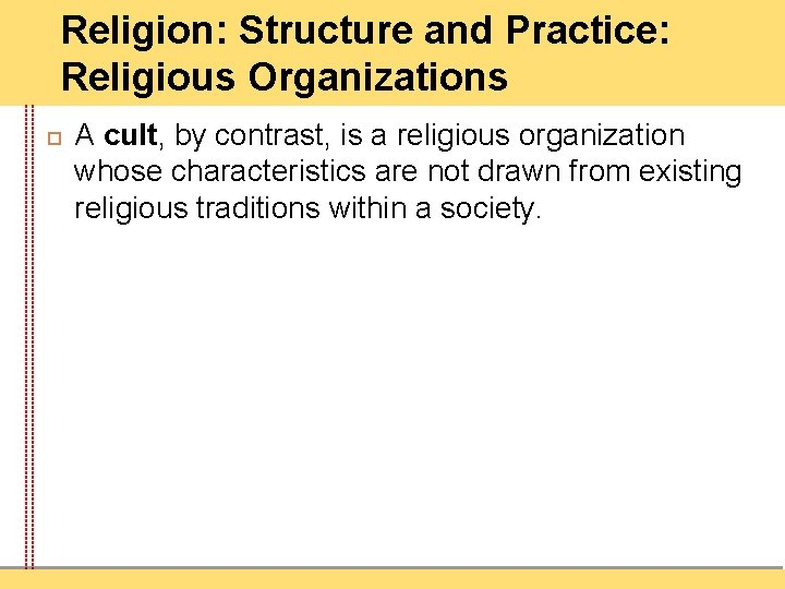 Religion: Structure and Practice: Religious Organizations A cult, by contrast, is a religious organization