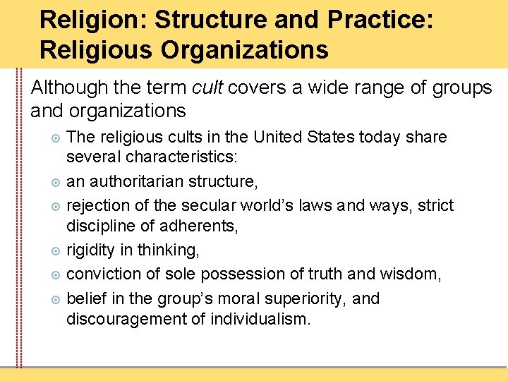 Religion: Structure and Practice: Religious Organizations Although the term cult covers a wide range