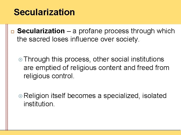 Secularization – a profane process through which the sacred loses influence over society. Through