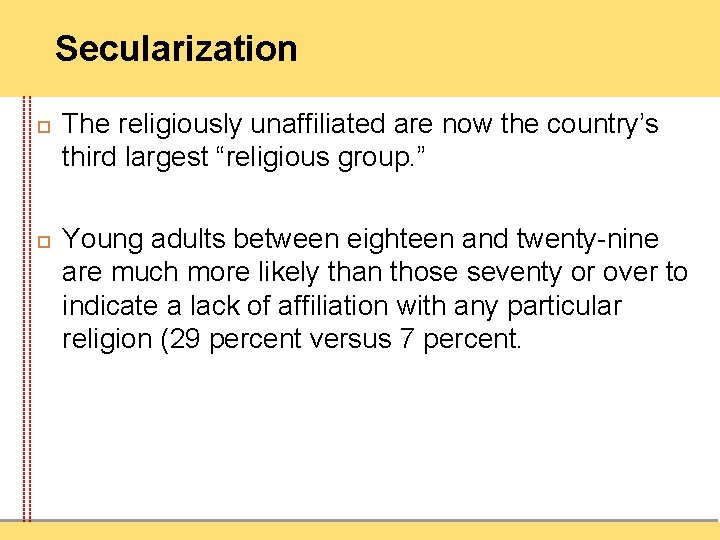 """Secularization The religiously unaffiliated are now the country's third largest """"religious group. """" Young"""
