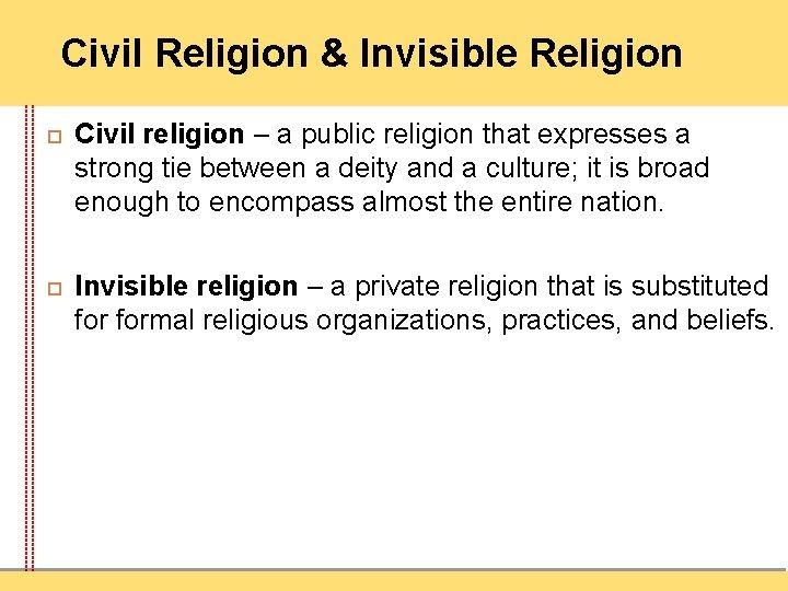 Civil Religion & Invisible Religion Civil religion – a public religion that expresses a