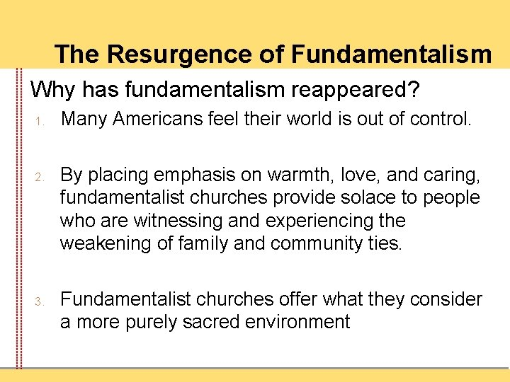 The Resurgence of Fundamentalism Why has fundamentalism reappeared? 1. 2. 3. Many Americans feel