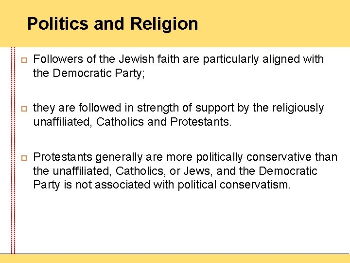 Politics and Religion Followers of the Jewish faith are particularly aligned with the Democratic