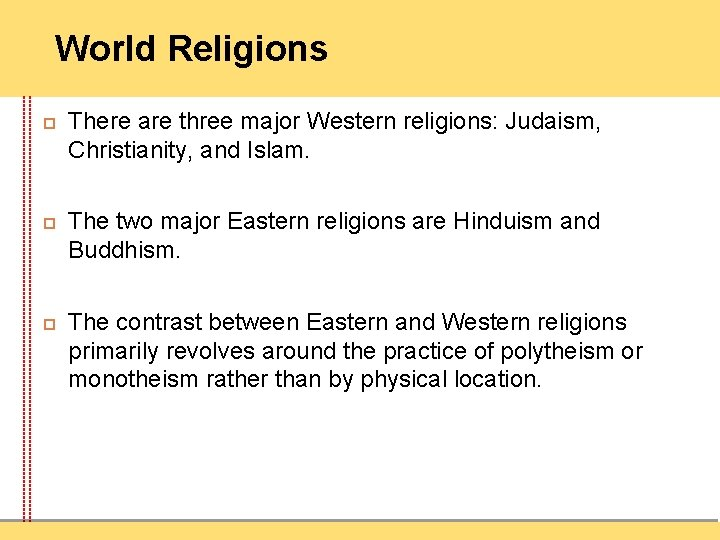World Religions There are three major Western religions: Judaism, Christianity, and Islam. The two