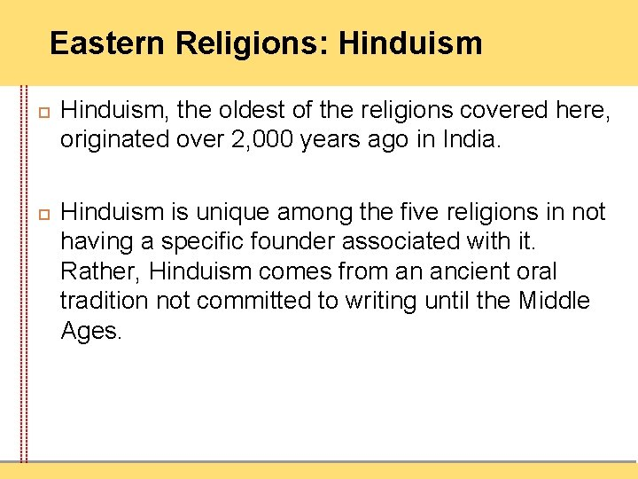 Eastern Religions: Hinduism, the oldest of the religions covered here, originated over 2, 000