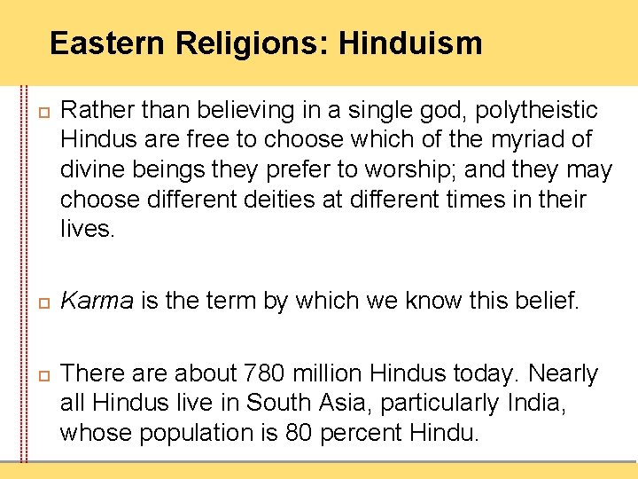 Eastern Religions: Hinduism Rather than believing in a single god, polytheistic Hindus are free