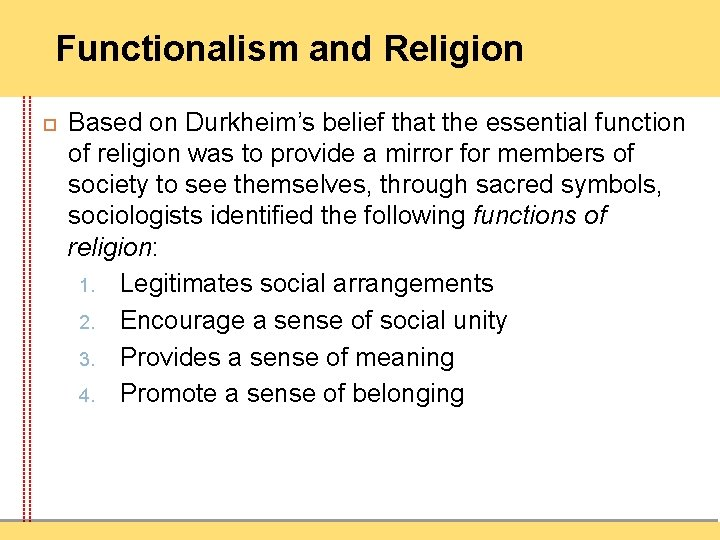 Functionalism and Religion Based on Durkheim's belief that the essential function of religion was